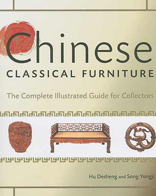 Chinese Classical Furniture: The Complete Illustrated Guide for Collectors 9781606520130