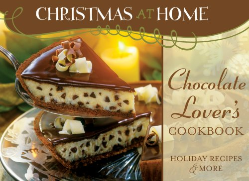 Chocolate Lover's Cookbook: Holiday Recipes & More 9781602601628