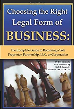 Choosing the Right Legal Form of Business: The Complete Guide to Becoming a Sole Proprietor, Partnership, LLC, or Corporation 9781601383013