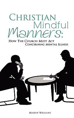 Christian Mindful Manners: How the Church Must ACT Concerning Mental Illness 9781609571269