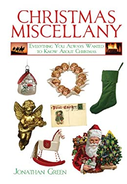 Christmas Miscellany: Everything You Always Wanted to Know about Christmas 9781602397576