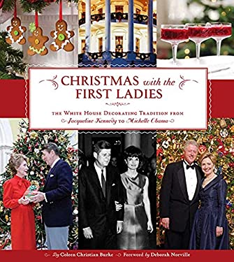 Christmas with the First Ladies: The White House Decorating Tradition from Jacqueline Kennedy to Michelle Obama 9781608870462