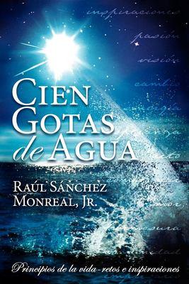 Cien Gotas de Agua: Principios de la Vida-Retos E Inspiraciones = One Hundred Drops of Water 9781600372308