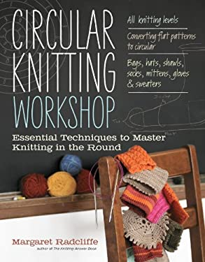 Circular Knitting Workshop: Essential Techniques to Master Knitting in the Round 9781603429993
