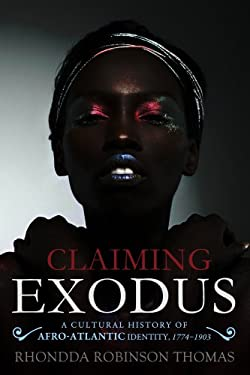 Claiming Exodus: A Cultural History of Afro-Atlantic Identity, 1774-1903 9781602585317