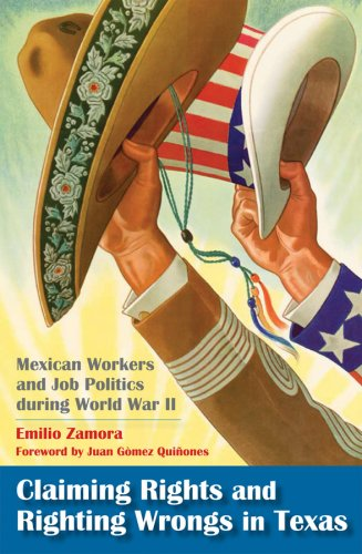 Claiming Rights and Righting Wrongs in Texas: Mexican Workers and Job Politics During World War II 9781603440974