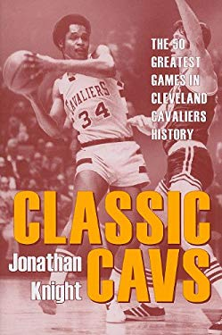 Classic Cavs: The 50 Greatest Games in Cleveland Cavaliers History 9781606350119