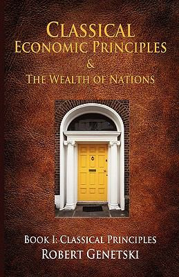 Classical Economic Principles & the Wealth of Nations: Book I: Classical Principles 9781607468486