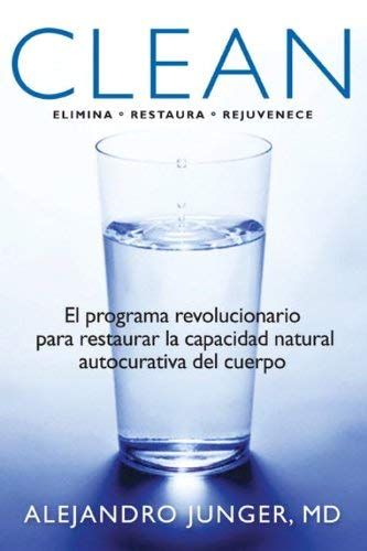 Clean: El Programa Revolucionario Para Restaurar la Capacidad Natural Autocurativa del Cuerpo 9781609803421