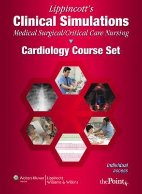 Lippincott's Clinical Simulations: Medical-Surgical/Critical Care Nursing: Cardiology Course Set: Individual Access Code on Printed Card 9781608311019