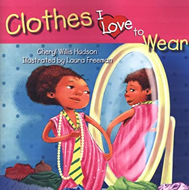 Clothes I Love To Wear (I Love To...) Cheryl Willis Hudson and Laura Freeman