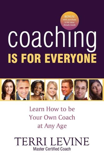 Coaching Is for Everyone: Learn How to Be Your Own Coach at Any Age 9781600373961