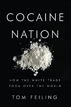 Cocaine Nation: How the White Trade Took Over the World 9781605981017