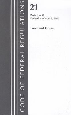 Code of Federal Regulations, Title 21: Parts 1-99 (Food and Drugs) Food and Drug Administration - General: Revised 4/12 9781609465841