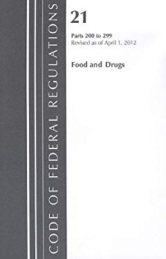 Code of Federal Regulations, Title 21: Parts 200-299 (Food and Drugs) FDA - Drugs - General: Revised 4/12 9781609465872