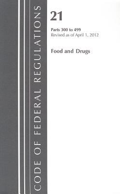 Code of Federal Regulations, Title 21: Parts 300-499 (Food and Drugs) FDA-Drugs for Human Use: Revised 4/12 9781609465889
