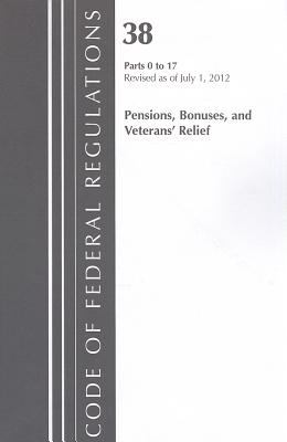 Code of Federal Regulations, Title 38: Parts 0-17 (Pensions, Bonuses & Veterans Relief) Department of Veterans Affairs: Revised 7/12 9781609466602