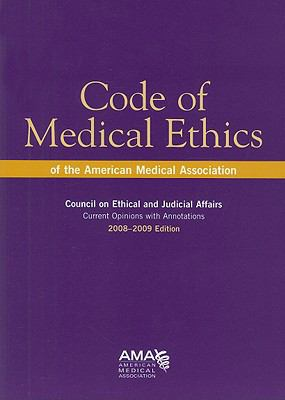 Code of Medical Ethics of the American Medical Association: Council on Ethical and Judicial Affairs: Current Opinions with Annotations 9781603590020