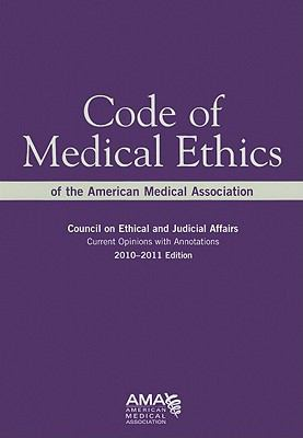 Code of Medical Ethics of the American Medical Association: Council on Ethical and Judicial Affairs: Current Opinions with Annotations 9781603592093