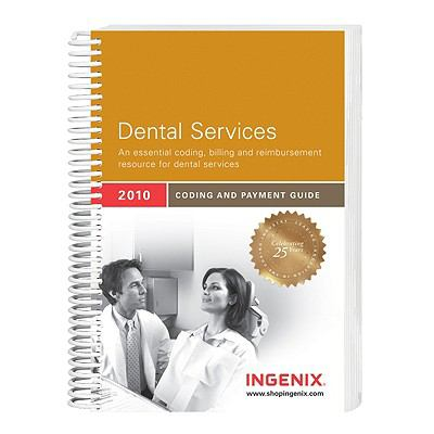 Coding Guide for Dental Services: A Comprehensive Coding, Billing, and Reimbursement Resource for Dental Services 9781601513014