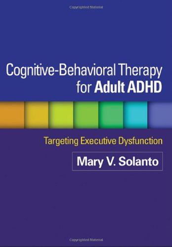 Cognitive-Behavioral Therapy for Adult ADHD: Targeting Executive Dysfunction 9781609181314