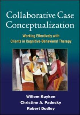 Collaborative Case Conceptualization: Working Effectively with Clients in Cognitive-Behavioral Therapy 9781606230725