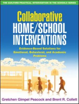 Collaborative Home/School Interventions: Evidence-Based Solutions for Emotional, Behavioral, and Academic Problems 9781606233450