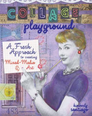 Collage Playground: A Fresh Approach to Creating Mixed-Media Art 9781600617935