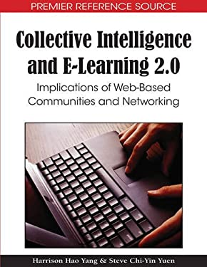 Collective Intelligence and E-Learning 2.0: Implications of Web-Based Communities and Networking 9781605667294