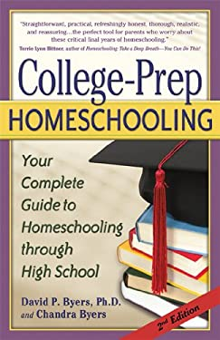 College-Prep Homeschooling: Your Complete Guide to Homeschooling Through High School 9781600650130