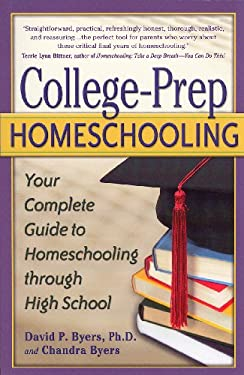 College-Prep Homeschooling: Your Complete Guide to Homeschooling Through High School 9781600651007