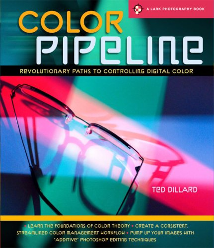 Color Pipeline: Revolutionary Paths to Controlling Digital Color 9781600593925
