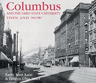 Columbus & the Ohio State University: Then & Now 9781607100102
