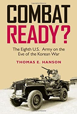 Combat Ready?: The Eighth U.S. Army on the Eve of the Korean War 9781603441674