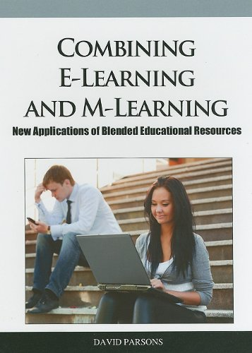 Combining E-Learning and M-Learning: New Applications of Blended Educational Resources 9781609604813