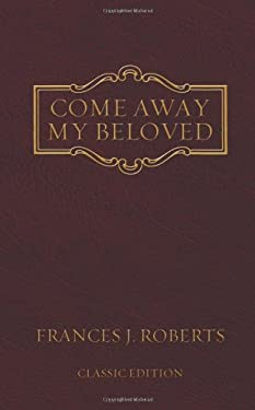 Come Away My Beloved: Original Edition 9781602601147