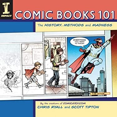 Comic Books 101: The History, Methods and Madness 9781600611872