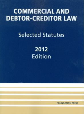 Commercial and Debtor-Creditor Law: Selected Statutes 9781609301255