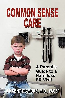 Common Sense Care: A Parent's Guide to a Harmless Er Visit 9781609113575