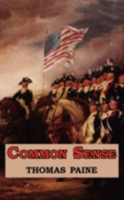 Common Sense - Originally Published as a Series of Pamphlets. Includes Reproduction of the First Page of the 1776 Edition. 9781604501537