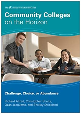 Community Colleges on the Horizon: Challenge, Choice, or Abundance 9781607090823
