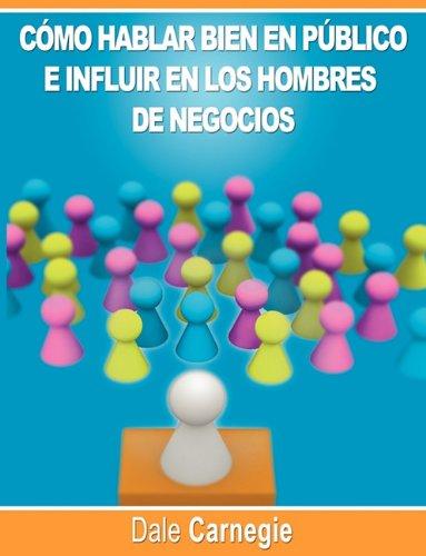 Como Hablar Bien En Publico E Influir En Los Hombres de Negocios Por Dale Carnegie Autor de Como Ganar Amigos 9781607962052