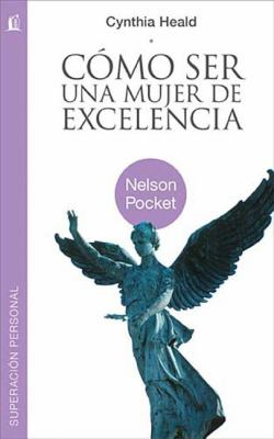 Como Ser una Mujer de Excelencia = Becoming a Woman of Excellence 9781602556027