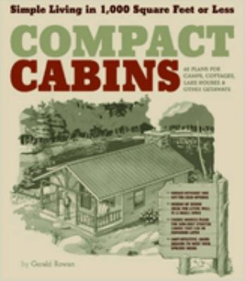 Compact Cabins: Simple Living in 1,000 Square Feet or Less 9781603424622