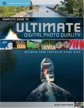Complete Guide to Ultimate Digital Photo Quality: Optimize Your Photos at Every Step 9781600591662