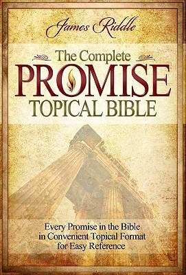 Complete Promise Topical Bible: Every Promise in the Bible in Convenient Topical Format for Easy Reference 9781606833117