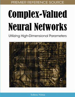 Complex-Valued Neural Networks: Utilizing High-Dimensional Parameters 9781605662145