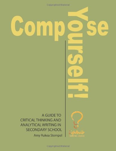Compose Yourself!: A Guide to Critical Thinking and Analytical Writing in Secondary School