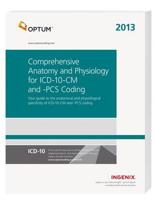 Comprehensive Anatomy and Physiology for ICD-10-CM and PCs Coding 2013 9781601516770