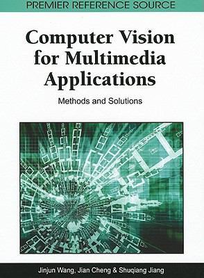 Computer Vision for Multimedia Applications: Methods and Solutions 9781609600242